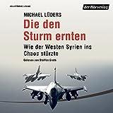 Die den Sturm ernten: Wie der Westen Syrien ins Unheil stürzte - Michael Lüders