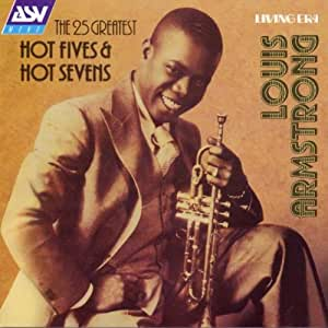 Louis Armstrong: The 25 Greatest Hot Fives & Hot Sevens