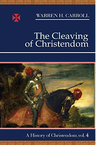 The Cleaving of Christendom: 4 (History of Christendom)