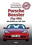 Praxisratgeber Klassikerkauf Porsche Boxster (Typ 986): Alle Modelle von 1996 bis 2004