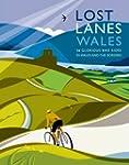 Lost Lanes Wales: 36 Glorious Bike Ri...