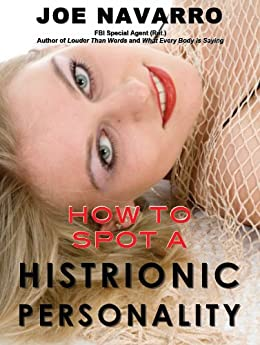 How to Spot a Histrionic Personality by [Navarro, Joe]
