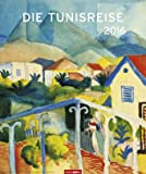 Die Tunisreise Edition - Kalender 2016 - Weingarten-Verlag - August Macke u. Paul Klee - Kunstkalender - Wandkalender - 46 cm x 55 cm