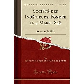 Société Des Ingénieurs, Fondée Le 4 Mars 1848: Annuaire de 1892 (Classic Reprint)