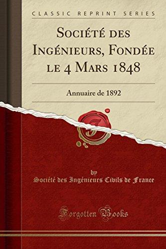 Société Des Ingénieurs, Fondée Le 4 Mars 1848: Annuaire de 1892 (Classic Reprint) par Societe Des Ingenieurs Civils France