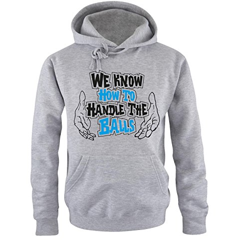 Comedy Shirts - WE KNOW HOW TO HANDLE THE BALLS - Uomo Hoodie cappuccio sweater - taglia S-XXL different colors grigio / nero-blu