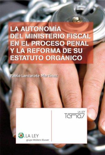 La autonomía del Ministerio Fiscal en el proceso penal y la reforma de su Estatuto Orgánico (La Ley, temas) por Pablo Lanzarote Martínez