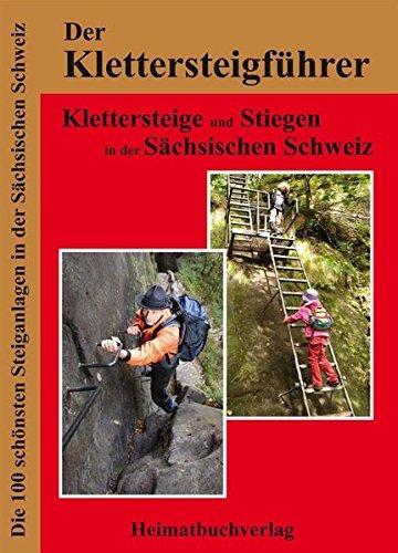 Der Klettersteigführer, Klettersteige und Stiegen in der Sächsischen Schweiz: Die 100 schönsten Steiganlagen in der Sächsischen Schweiz