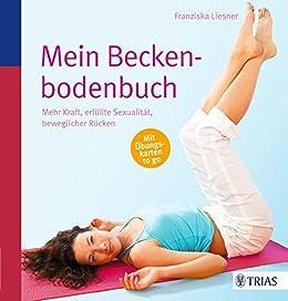 Mein Beckenbodenbuch: Mehr Kraft, erfüllte Sexualität, beweglicher Rücken von [Liesner, Franziska]
