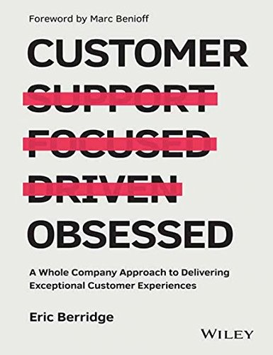 Customer Obsessed: A Whole Company Approach To Delivering Exceptional Customer Experiences [Paperback] [Jan 01, 2017] Eric Berridge, Marc Benioff (Foreword)