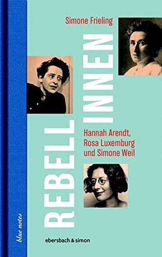 Rebellinnen - Hannah Arendt, Rosa Luxemburg und Simone Weil (blue notes)