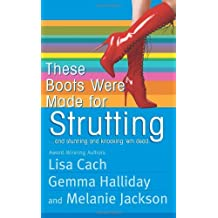 These Boots Were Made for Strutting: And Stunning and Knocking 'em Dead by Lisa Cach (2008-05-01)