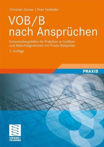 VOB/B nach Ansprüchen: Entscheidungshilfen für Praktiker in Grafiken und Ablaufdiagrammen mit Praxis-Beispielen (Leitfaden des Baubetriebs und der Bauwirtschaft)