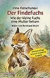 Der Findefuchs  Wie der kleine Fuchs eine Mutter bekam