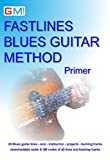 Fastlines Blues Guitar Primer: Learn to solo for blues guitar with Fastlines, the combined book and audio tutor. (Fastlines Guitar Tutors 4)