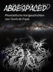 Abgespaced: Phantastische Geschichten von Tomb de Freak