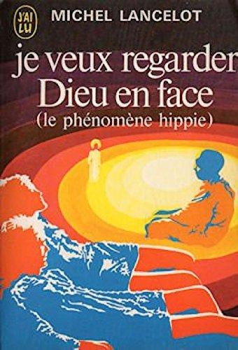 Je veux regarder Dieu en face - Vie, mort et résurrection des hippies