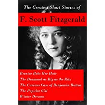 The Greatest Short Stories of F. Scott Fitzgerald: Bernice Bobs Her Hair + The Diamond as Big as the Ritz + The Curious Case of Benjamin Button  + The Popular Girl + Winter Dreams (English Edition)