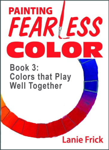 Book 3: Colors that Play Well Together (Painting Fearless Color) (English Edition) por Lanie Frick