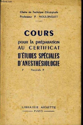 COURS POUR LA PREPARATION AU CERTIFICAT D'ETUDES SPECIALES D'ANESTHESIOLOGIE - FASICULE 5.