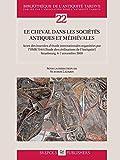 Le cheval dans les sociétés antiques et médiévales : Actes des Journées d'étude internationales organisées par l'UMR 7044 (Etude des civilisations de l'Antiquité) Strasbourg, 6-7 novembre 2009