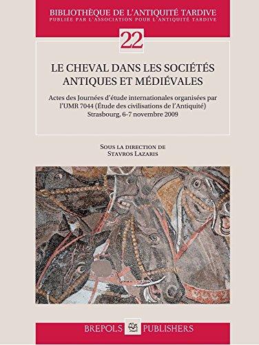 Le cheval dans les socits antiques et mdivales : Actes des Journes d'tude internationales organises par l'UMR 7044 (Etude des civilisations de l'Antiquit) Strasbourg, 6-7 novembre 2009