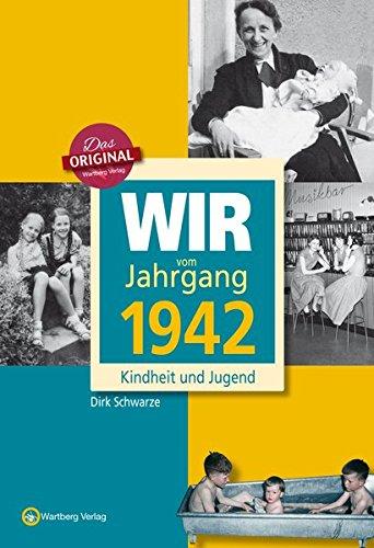 Wir vom Jahrgang 1942 - Kindheit und Jugend (Jahrgangsbände) (75. Geburtstag)