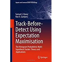 Track-Before-Detect Using Expectation Maximisation: The Histogram Probabilistic Multi-hypothesis Tracker: Theory and Applications (Signals and Communication Technology)