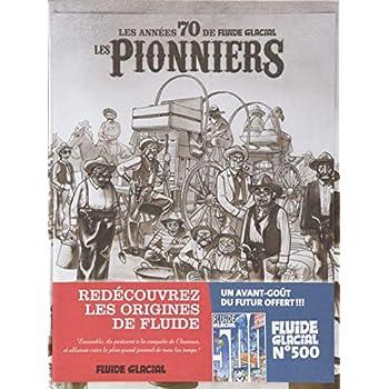 Les pionniers : Les années 70 de Fluide Glacial. Avec le numéro 500 offert