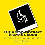 The Artsy Abstract Drawing Book: a finish-the-drawings activity by Haley Marshall (2014-06-24)