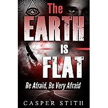The Earth is Flat: Be Afraid, Be Very Afraid  (Illuminati Secrets Book 4) (English Edition)