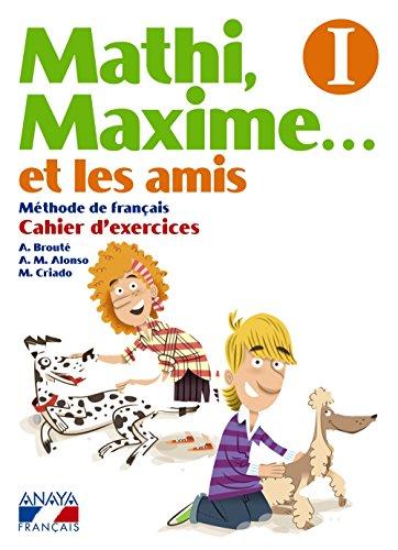 Portada del libro Mathi, Maxime. . . et les amis. Cahier d'exercices I. (Anaya Français) - 9788467819304