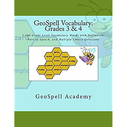 GeoSpell Vocabulary: Grades 3 & 4: One thousand 3rd & 4th grade level vocabulary words along with definitions, parts of speech and assignments for synonyms, ... multiple choice questions (English