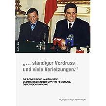 """""""... ständiger Verdruss und viele Verletzungen."""": Die Regierung Klima/Schüssel und die Bildung der ÖVP-FPÖ-Regierung. Österreich 1997-2000 ... Studien der Dr.-Wilfried-Haslauer-Bibliothek)"""