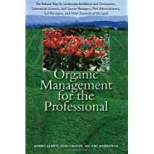 Organic Management for the Professional: The Natural Way for Landscape Architects and Contractors, Commercial Growers, Golf Course Managers, Park Administrators, Turf Managers, and Other Stew