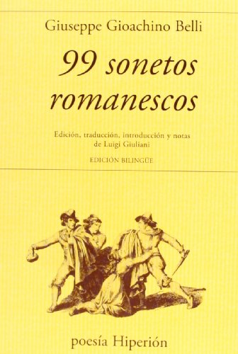 99 sonetos romanescos: Edición, traducción, introducción y notas de Luigi Giuliani (Poesía Hiperión) por Giuseppe Gioachino Belli
