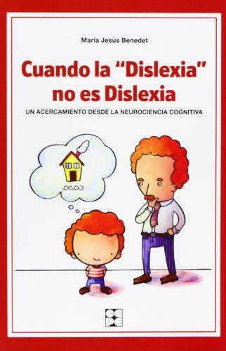 Cuando la dislexia no es dislexia: Un acercamiento desde la neurociencia cognitiva (Educación especial y dificultades de aprendizaje) por Maria Jesús Benedet