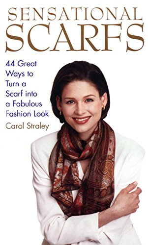 Sensational Scarfs: 44 Great Ways to Turn a Scarf into a Fabulous Fashion Look (English Edition)