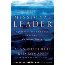 The Missional Leader: Equipping Your Church to Reach a Changing World (Jossey–Bass Leadership Network Series)