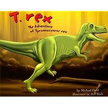 T. Rex: The Adventure of Tyrannosaurus Rex (Dinosaur World)
