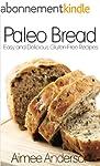 Paleo Bread: Easy and Delicious Glute...