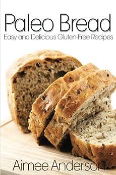 Paleo Bread: Easy and Delicious Gluten-Free Bread Recipes (Paleo Recipe Books Book 1) (English Edition) par [Anderson, Aimee]
