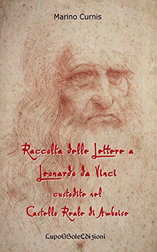 Raccolta delle Lettere a Leonardo da Vinci custodite nel Castello Reale di Amboise: Leonardo 1516 - Castello Di Amboise