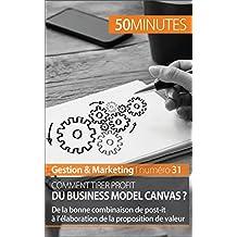 Comment tirer profit du Business Model Canvas ?: De la bonne combinaison de post-it à l'élaboration de la proposition de valeur (Gestion & Marketing t. 31)