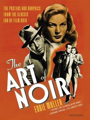 [(The Art of Noir: The Posters and Graphics from the Classic Era of Film Noir)] [Author: Eddie Muller] published on (October, 2014)