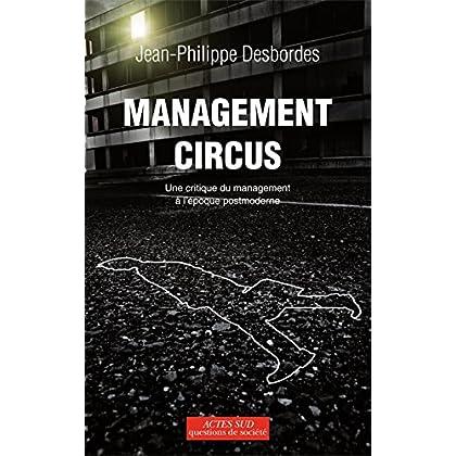 Management Circus: Une critique du management à l'époque postmoderne (Questions de Société)