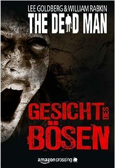 The Dead Man: Gesicht des Bösen (The Dead Man Serie 1) von [Goldberg, Lee, Rabkin, William]