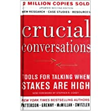 Crucial Conversations: Tools for Talking When Stakes Are High: Tools for Talking When the Stakes Are High