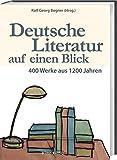 Deutsche Literatur auf einen Blick: 400 Werke aus 1200 Jahren. Ein Kanon