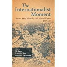 The Internationalist Moment: South Asia, Worlds, and World Views 1917 39